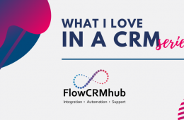 flow crm hub - what I love in a crm series